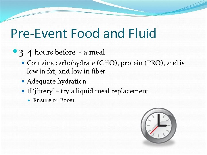 Pre-Event Food and Fluid 3 -4 hours before - a meal Contains carbohydrate (CHO),