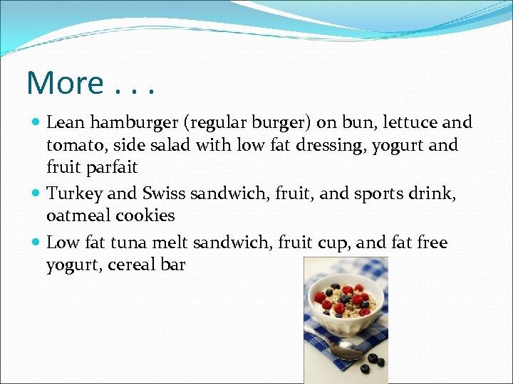 More. . . Lean hamburger (regular burger) on bun, lettuce and tomato, side salad