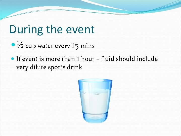 During the event ½ cup water every 15 mins If event is more than