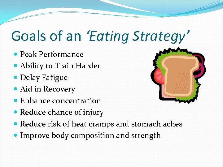 Goals of an 'Eating Strategy' Peak Performance Ability to Train Harder Delay Fatigue Aid