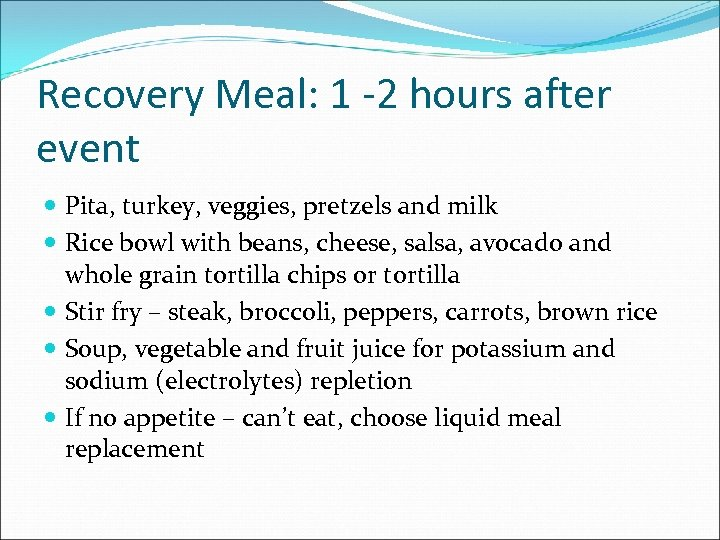 Recovery Meal: 1 -2 hours after event Pita, turkey, veggies, pretzels and milk Rice