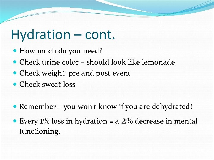 Hydration – cont. How much do you need? Check urine color – should look
