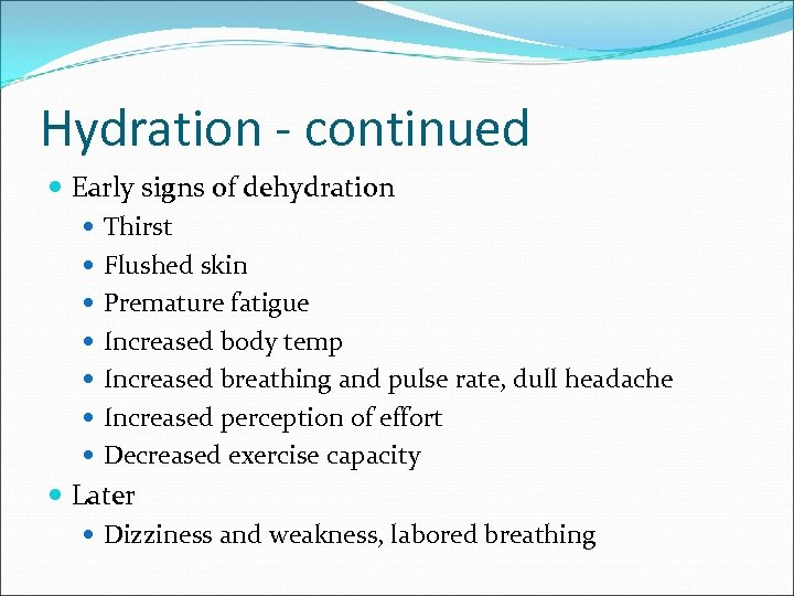 Hydration - continued Early signs of dehydration Thirst Flushed skin Premature fatigue Increased body