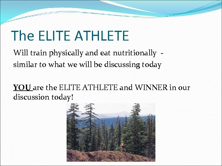 The ELITE ATHLETE Will train physically and eat nutritionally similar to what we will