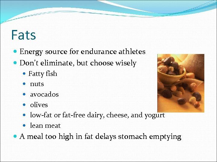Fats Energy source for endurance athletes Don't eliminate, but choose wisely Fatty fish nuts