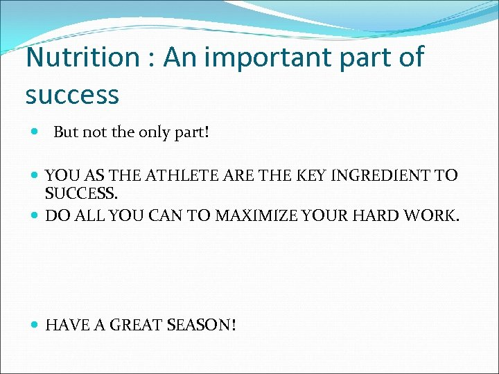 Nutrition : An important part of success But not the only part! YOU AS