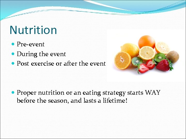 Nutrition Pre-event During the event Post exercise or after the event Proper nutrition or