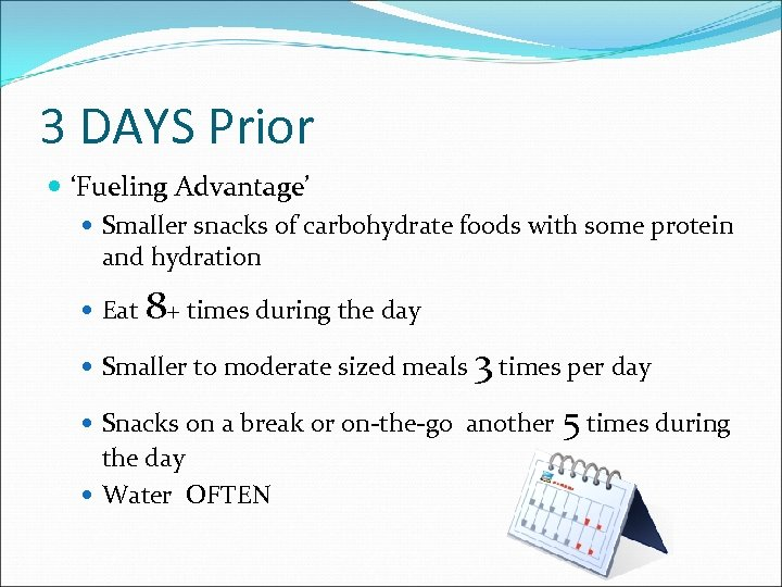 3 DAYS Prior 'Fueling Advantage' Smaller snacks of carbohydrate foods with some protein and