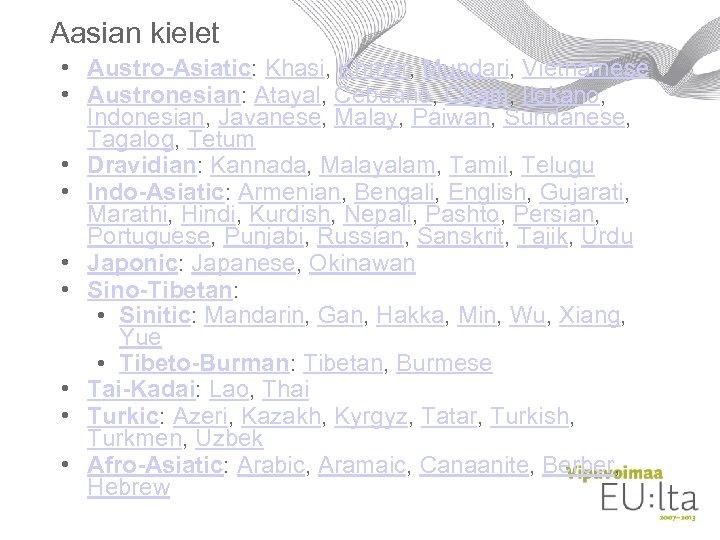 Aasian kielet • Austro-Asiatic: Khasi, Khmer, Mundari, Vietnamese • Austronesian: Atayal, Cebuano, Cham, Ilokano,