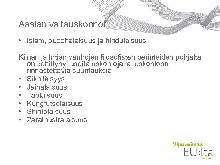 Aasian valtauskonnot • Islam, buddhalaisuus ja hindulaisuus Kiinan ja Intian vanhojen filosofisten perinteiden pohjalta