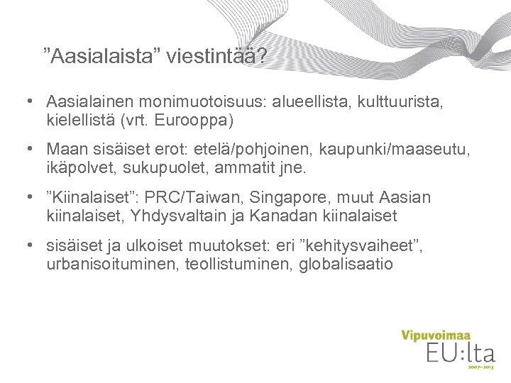 """""""Aasialaista"""" viestintää? • Aasialainen monimuotoisuus: alueellista, kulttuurista, kielellistä (vrt. Eurooppa) • Maan sisäiset erot:"""