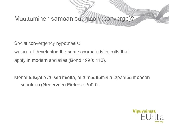 Muuttuminen samaan suuntaan (converge)? Social convergency hypothesis: we are all developing the same characteristic