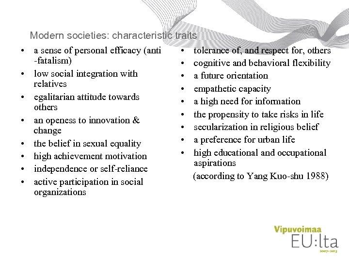 • • Modern societies: characteristic traits a sense of personal efficacy (anti •