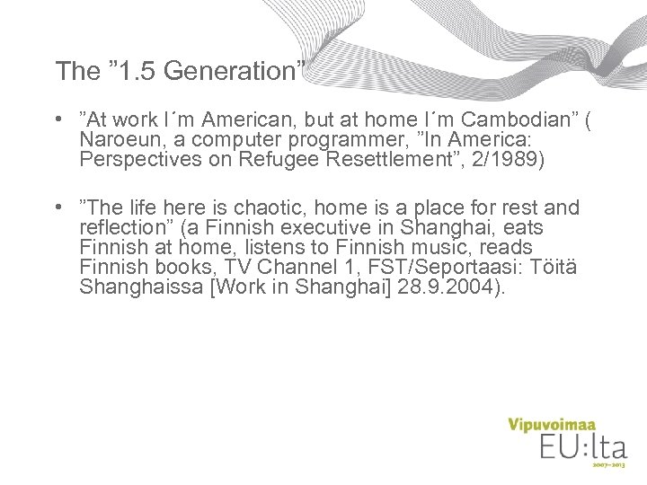 """The """" 1. 5 Generation"""" • """"At work I´m American, but at home I´m"""