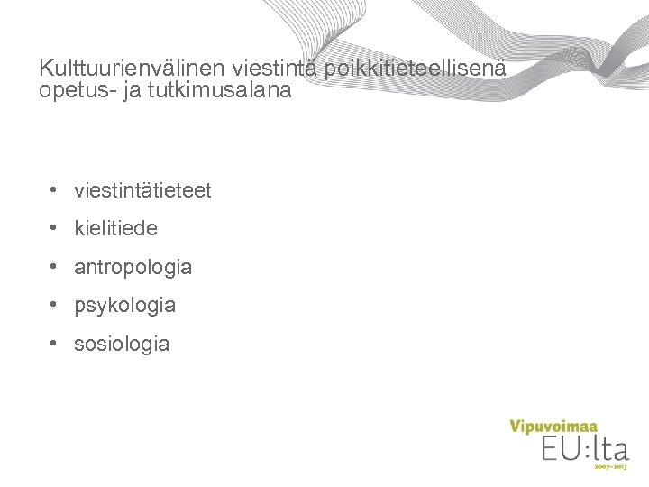 Kulttuurienvälinen viestintä poikkitieteellisenä opetus- ja tutkimusalana • viestintätieteet • kielitiede • antropologia • psykologia
