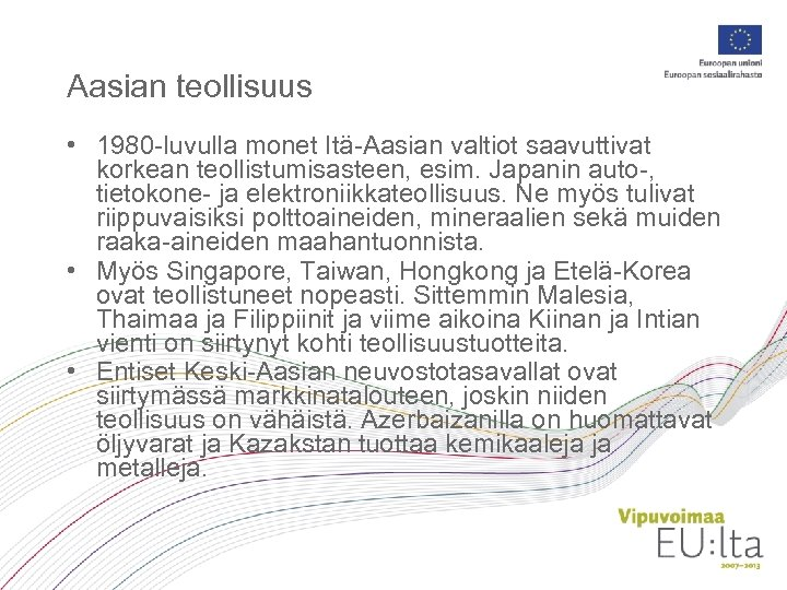 Aasian teollisuus • 1980 -luvulla monet Itä-Aasian valtiot saavuttivat korkean teollistumisasteen, esim. Japanin auto-,
