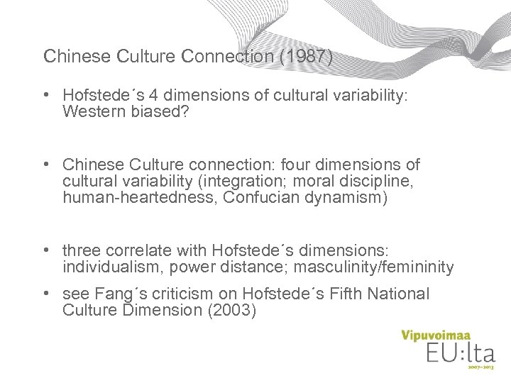 Chinese Culture Connection (1987) • Hofstede´s 4 dimensions of cultural variability: Western biased? •