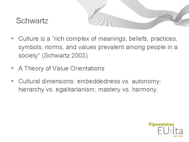 "Schwartz • Culture is a ""rich complex of meanings, beliefs, practices, symbols, norms, and"