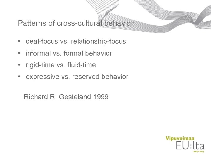 Patterns of cross-cultural behavior • deal-focus vs. relationship-focus • informal vs. formal behavior •