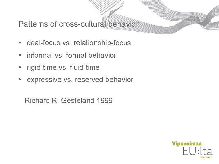 Patterns of cross-cultural behavior • deal-focus vs. relationship-focus • informal vs. formal behavior •