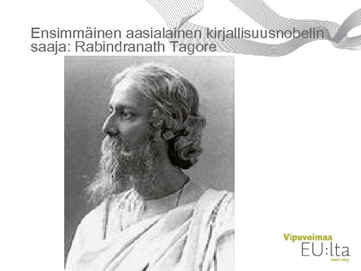Ensimmäinen aasialainen kirjallisuusnobelin saaja: Rabindranath Tagore