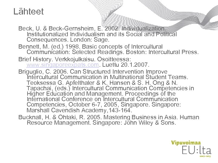 Lähteet Beck, U. & Beck-Gernsheim, E. 2002. Individualization. Institutionalized Individualism and its Social and