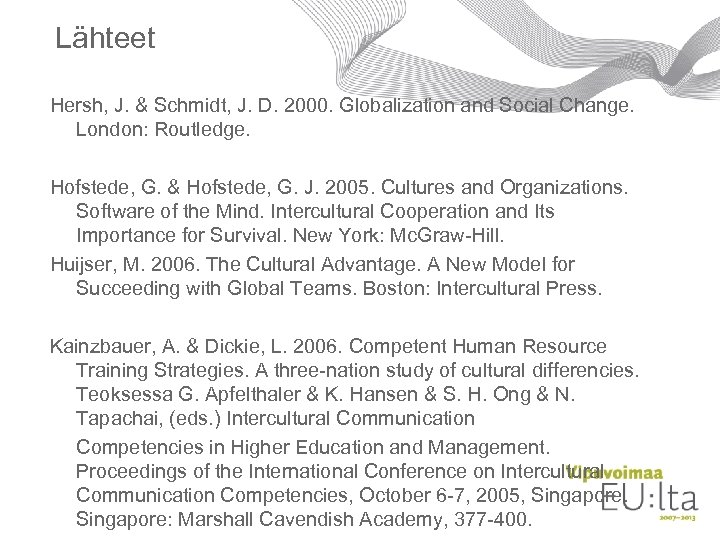 Lähteet Hersh, J. & Schmidt, J. D. 2000. Globalization and Social Change. London: Routledge.