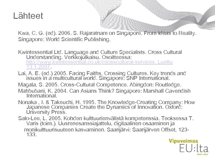 Lähteet Kwa, C. G. (ed). 2006. S. Rajaratnam on Singapore. From Ideas to Reality.