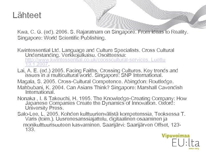 Lähteet Kwa, C. G. (ed). 2006. S. Rajaratnam on Singapore. From Ideas to Reality.