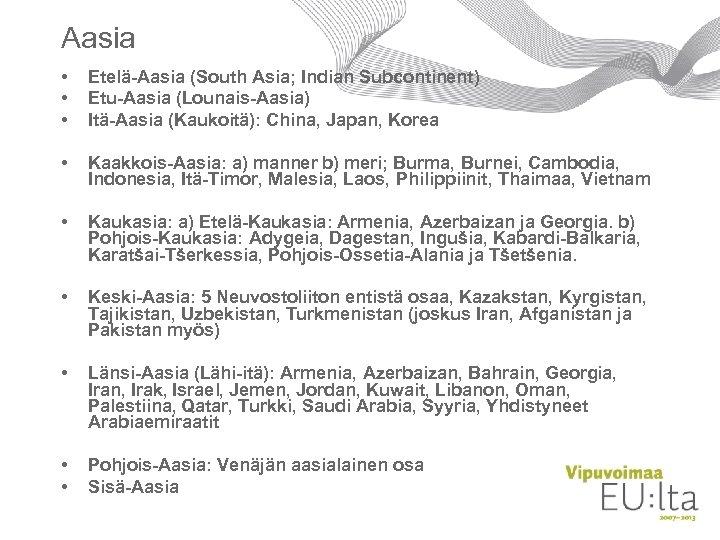 Aasia • • • Etelä-Aasia (South Asia; Indian Subcontinent) Etu-Aasia (Lounais-Aasia) Itä-Aasia (Kaukoitä): China,