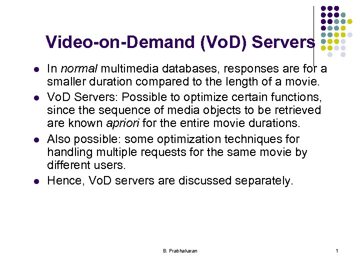 Video-on-Demand (Vo. D) Servers l l In normal multimedia databases, responses are for a