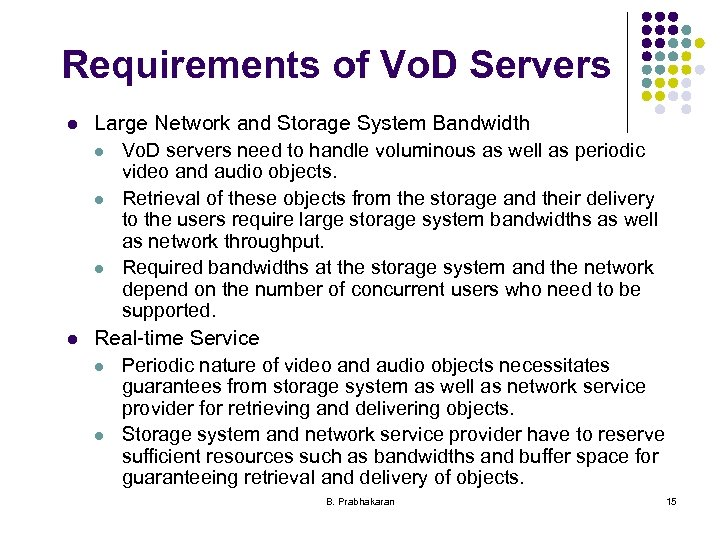 Requirements of Vo. D Servers l l Large Network and Storage System Bandwidth l