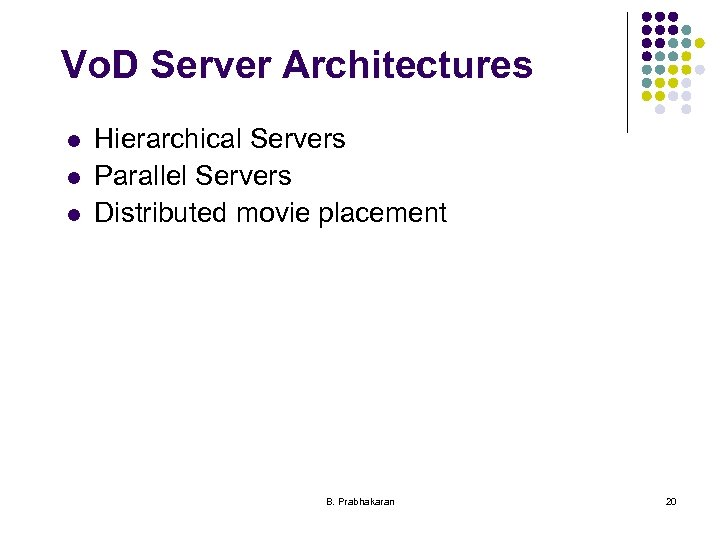 Vo. D Server Architectures l l l Hierarchical Servers Parallel Servers Distributed movie placement
