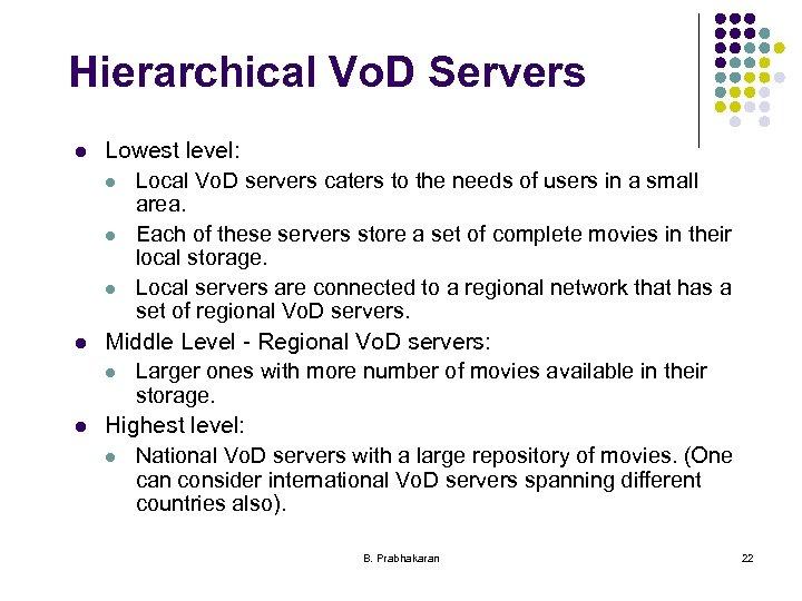Hierarchical Vo. D Servers l l l Lowest level: l Local Vo. D servers