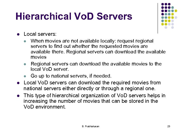 Hierarchical Vo. D Servers l l l Local servers: l When movies are not