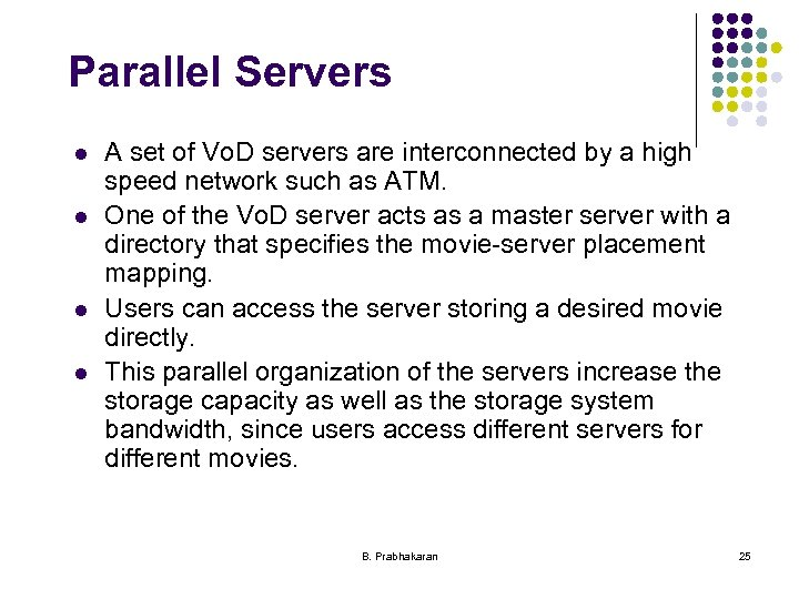 Parallel Servers l l A set of Vo. D servers are interconnected by a