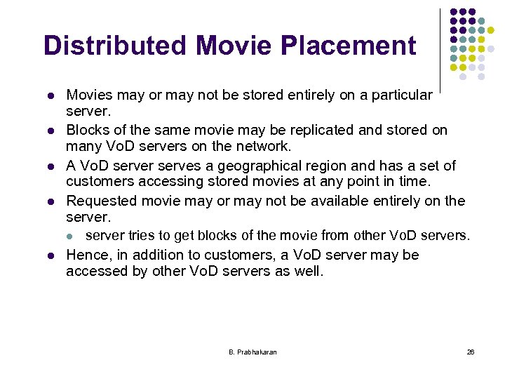 Distributed Movie Placement l l l Movies may or may not be stored entirely