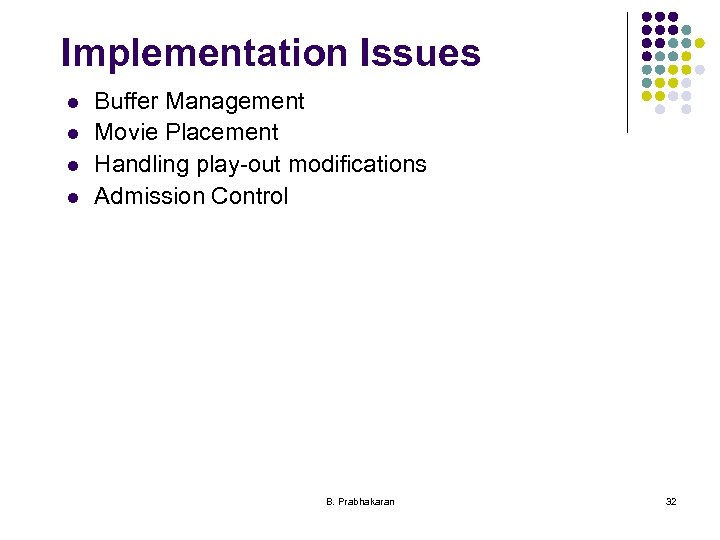 Implementation Issues l l Buffer Management Movie Placement Handling play-out modifications Admission Control B.