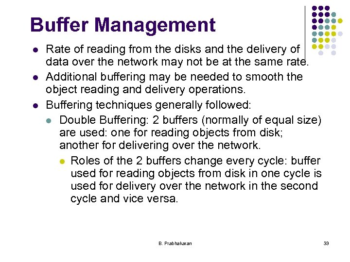 Buffer Management l l l Rate of reading from the disks and the delivery