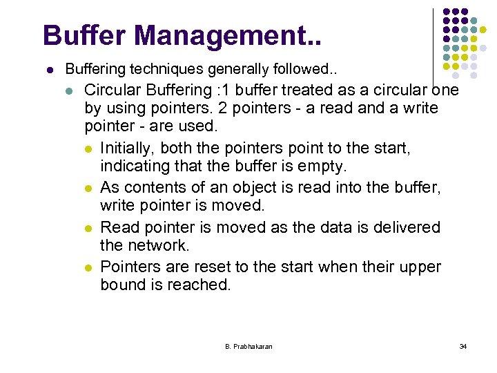 Buffer Management. . l Buffering techniques generally followed. . l Circular Buffering : 1