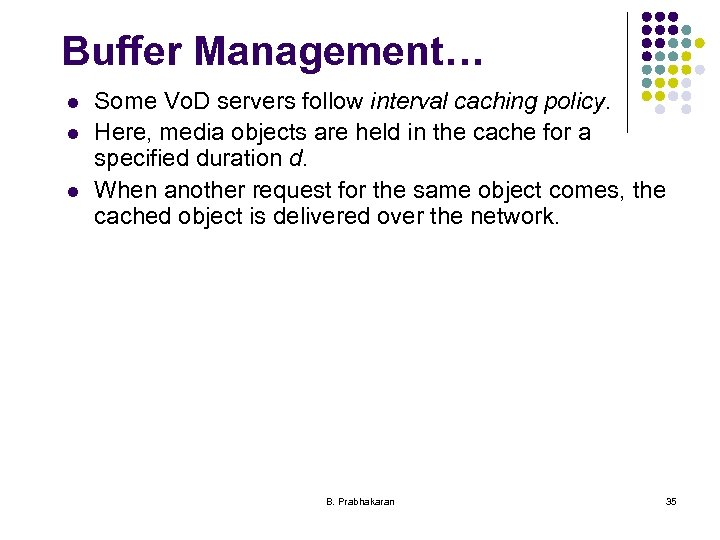 Buffer Management… l l l Some Vo. D servers follow interval caching policy. Here,