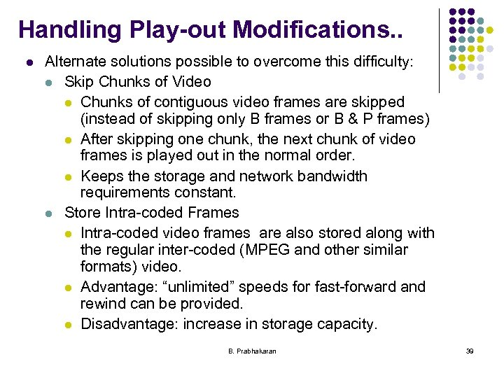 Handling Play-out Modifications. . l Alternate solutions possible to overcome this difficulty: l Skip