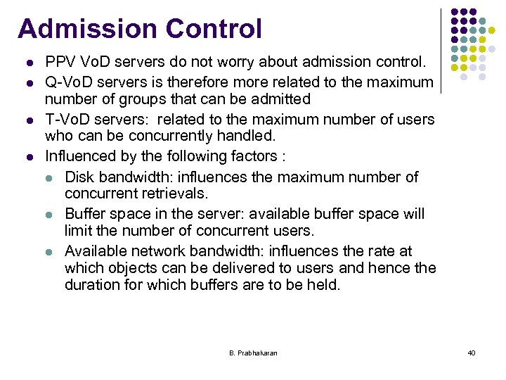 Admission Control l l PPV Vo. D servers do not worry about admission control.