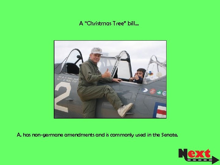 """A """"Christmas Tree"""" bill… A. has non-germane amendments and is commonly used in the"""