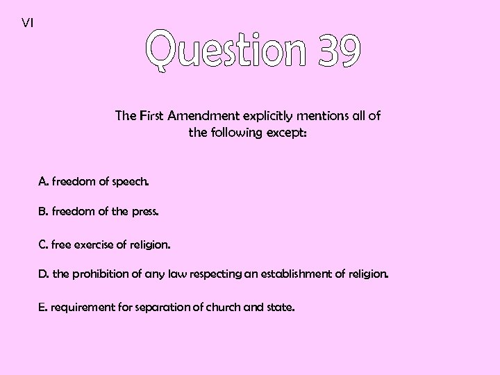 VI The First Amendment explicitly mentions all of the following except: A. freedom of