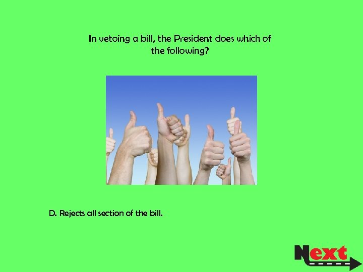 In vetoing a bill, the President does which of the following? D. Rejects all
