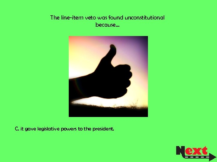 The line-item veto was found unconstitutional because… C. it gave legislative powers to the