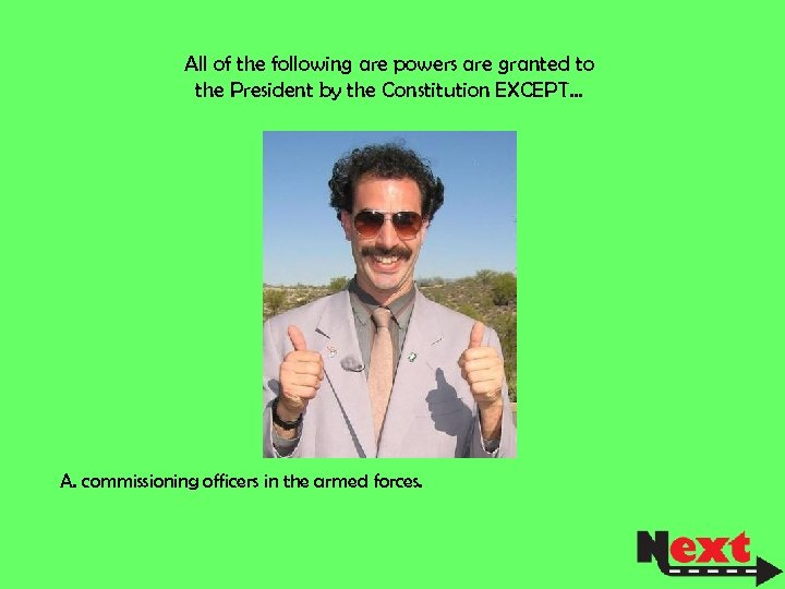 All of the following are powers are granted to the President by the Constitution