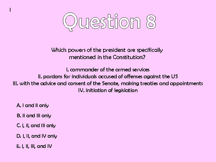 I Which powers of the president are specifically mentioned in the Constitution? I. commander