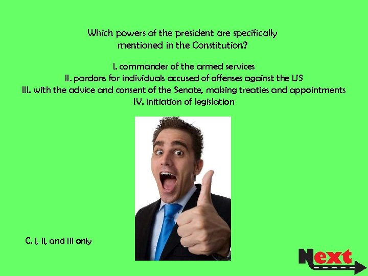 Which powers of the president are specifically mentioned in the Constitution? I. commander of
